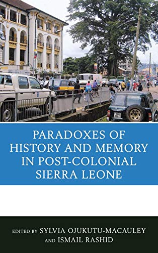 9780739180020: The Paradoxes of History and Memory in Post-Colonial Sierra Leone