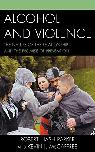 9780739180112: Alcohol and Violence: The Nature of the Relationship and the Promise of Prevention