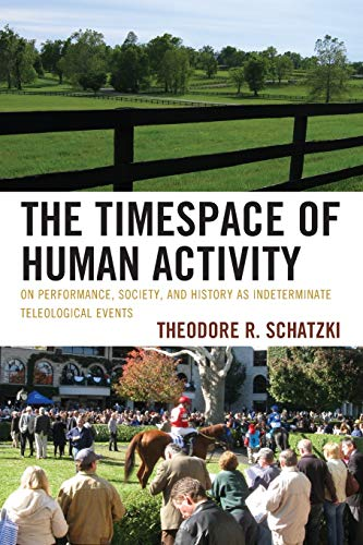 9780739180679: The Timespace of Human Activity: On Performance, Society, and History as Indeterminate Teleological Events (Toposophia: Sustainability, Dwelling, Design)