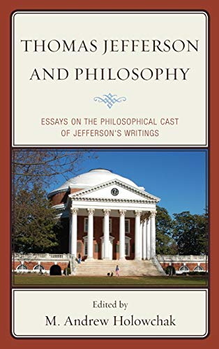 Thomas Jefferson and Philosophy. Essays on the Philosophical Cast of Jefferson's Writings.: ...
