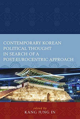 9780739181003: Contemporary Korean Political Thought in Search of a Post-Eurocentric Approach (Global Encounters: Studies in Comparative Political Theory)