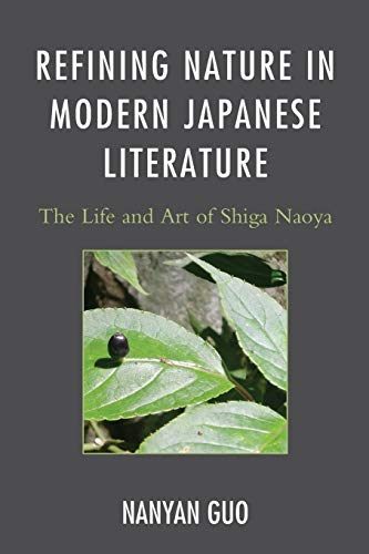 9780739181034: Refining Nature in Modern Japanese Literature: The Life and Art of Shiga Naoya (AsiaWorld)