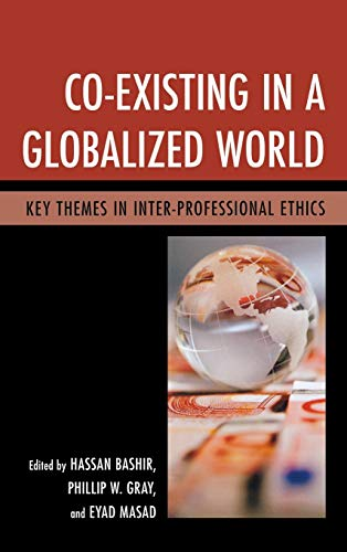 9780739181201: Co-Existing in a Globalized World: Key Themes in Inter-Professional Ethics