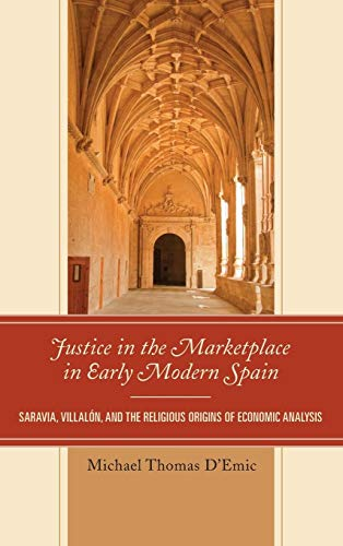 9780739181287: Justice in the Marketplace in Early Modern Spain: Saravia, Villalon and the Religious Origins of Economic Analysis