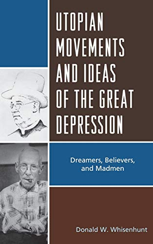 9780739181324: Utopian Movements and Ideas of the Great Depression: Dreamers, Believers, and Madmen