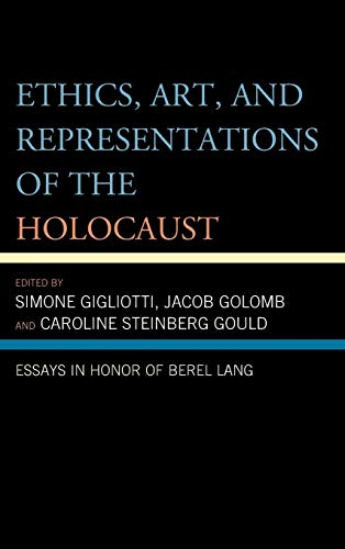 9780739181935: Ethics, Art, and Representations of the Holocaust: Essays in Honor of Berel Lang