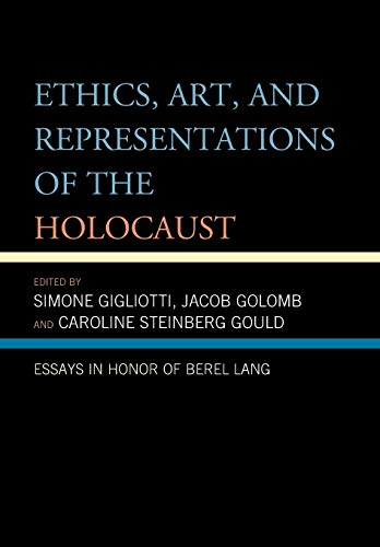 9780739181959: Ethics, Art, and Representations of the Holocaust: Essays in Honor of Berel Lang