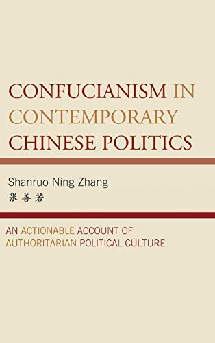 9780739182390: Confucianism in Contemporary Chinese Politics: An Actionable Account of Authoritarian Political Culture (Challenges Facing Chinese Political Development)