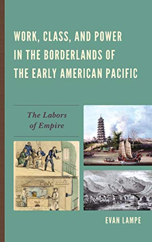 9780739182413: Work, Class, and Power in the Borderlands of the Early American Pacific: The Labors of Empire