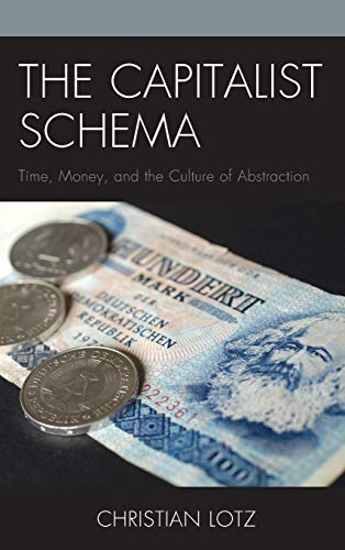 9780739182468: The Capitalist Schema: Time, Money, and the Culture of Abstraction