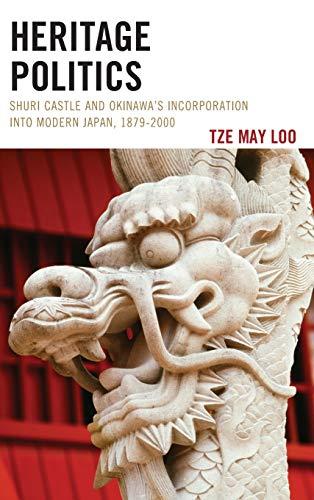 HERITAGE POLITICS:SHURI CASTLE & OKINAWA Format: Hardcover: LOO, TZE MAY