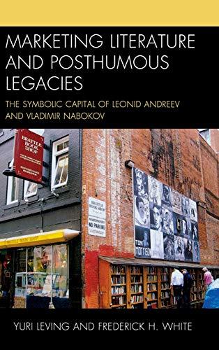 9780739182604: Marketing Literature and Posthumous Legacies: The Symbolic Capital of Leonid Andreev and Vladimir Nabokov