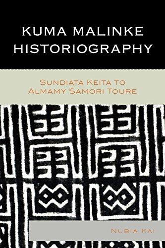 9780739182680: Kuma Malinke Historiography: Sundiata Keita to Almamy Samori Toure