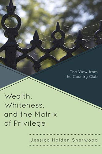 9780739182963: Wealth, Whiteness, and the Matrix of Privilege: The View from the Country Club