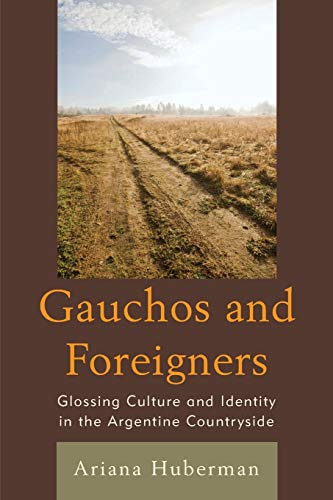 9780739183144: Gauchos and Foreigners: Glossing Culture and Identity in the Argentine Countryside
