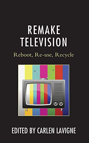 9780739183335: Remake Television: Reboot, Re-Use, Recycle