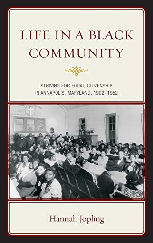 Life in a Black Community: Striving for Equal Citizenship in Annapolis, Maryland, 1902-1952: ...