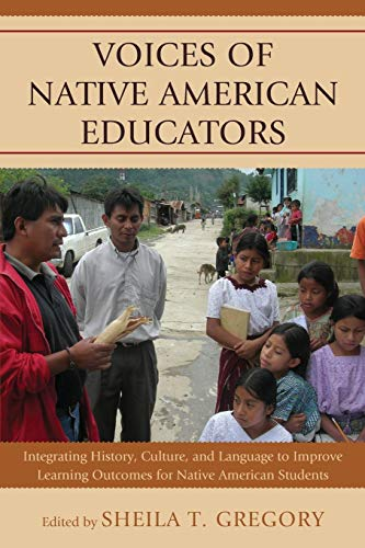 9780739183472: Voices of Native American Educators: Integrating History, Culture, and Language to Improve Learning Outcomes for Native American Students
