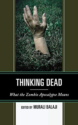 Thinking Dead: What the Zombie Apocalypse Means: Lexington Books