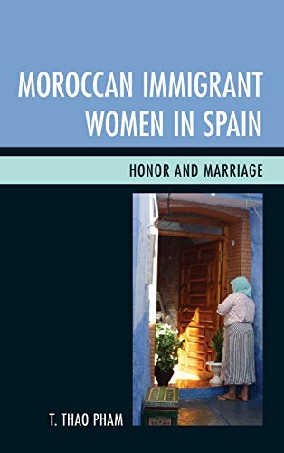 9780739183915: Moroccan Immigrant Women in Spain: Honor and Marriage