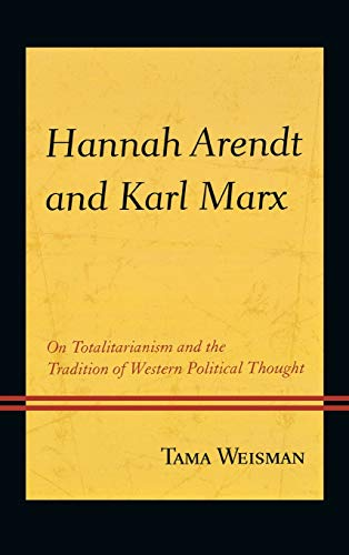 9780739184042: Hannah Arendt and Karl Marx: On Totalitarianism and the Tradition of Western Political Thought