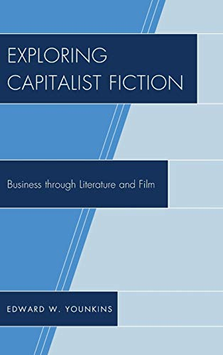 9780739184264: Exploring Capitalist Fiction: Business through Literature and Film