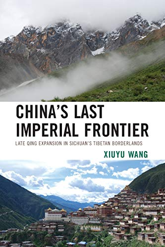 9780739184592: China's Last Imperial Frontier: Late Qing Expansion in Sichuan's Tibetan Borderlands