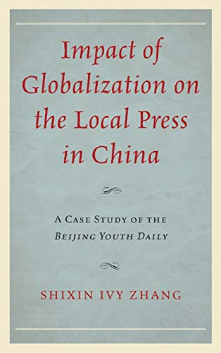 9780739184639: Impact of Globalization on the Local Press in China: A Case Study of the Beijing Youth Daily