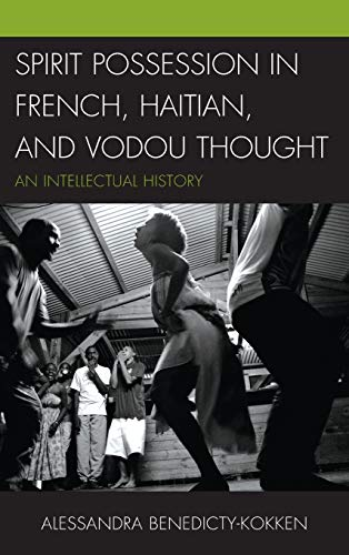 Spirit Possession in French, Haitian, and Vodou Thought: An Intellectual History: Alessandra, Ph.D ...