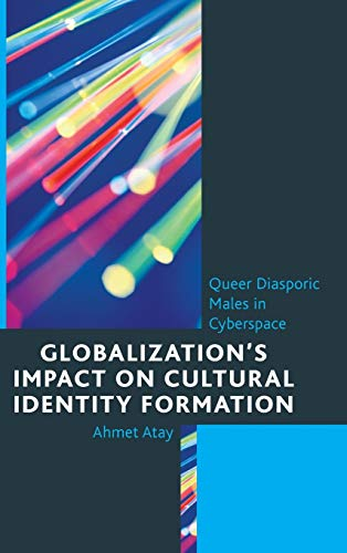 9780739185056: Globalization's Impact on Cultural Identity Formation: Queer Diasporic Males in Cyberspace (Studies in New Media)