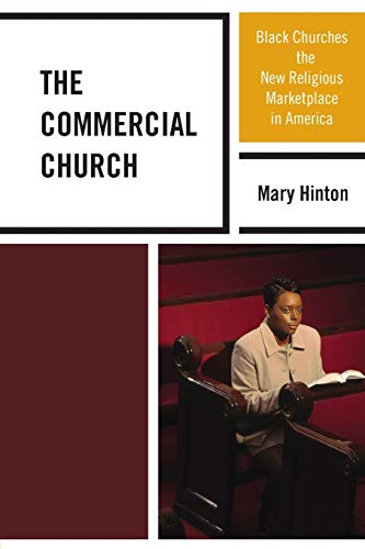 The Commercial Church: Black Churches and the New Religious Marketplace in America: Mary Hinton