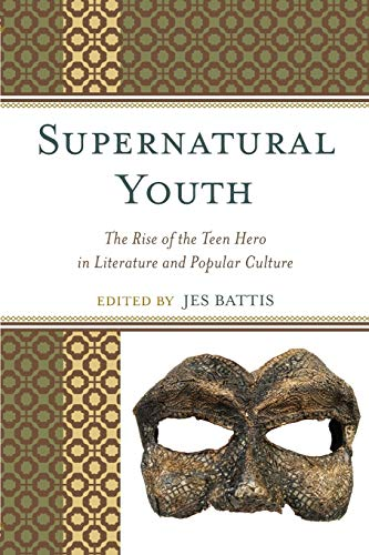 9780739186176: Supernatural Youth: The Rise of the Teen Hero in Literature and Popular Culture