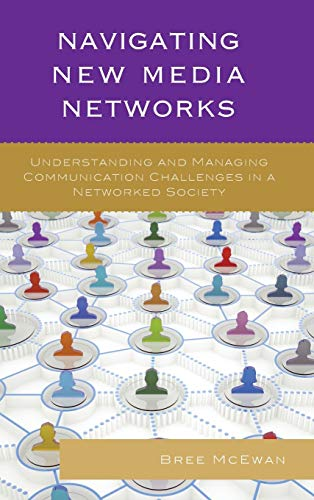 Navigating New Media Networks: Understanding and Managing Communication Challenges in a Networked ...