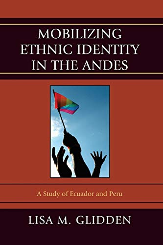 9780739186282: Mobilizing Ethnic Identities in the Andes: A Study of Ecuador and Peru