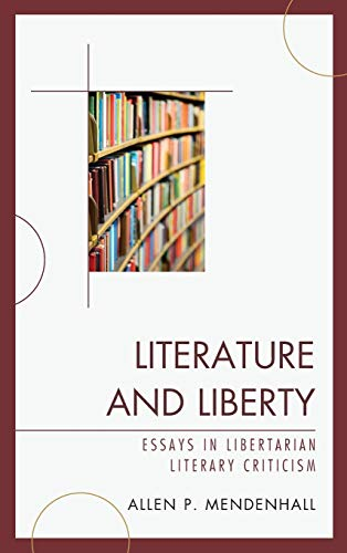 9780739186336: Literature and Liberty: Essays in Libertarian Literary Criticism