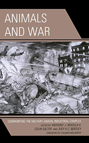 9780739186510: Animals and War: Confronting the Military-Animal Industrial Complex (Critical Animal Studies and Theory)