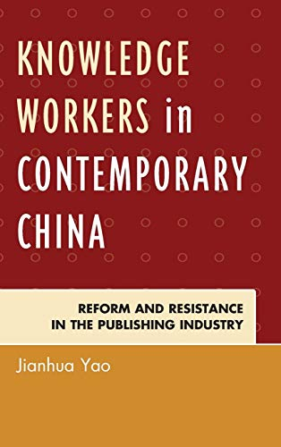 Knowledge Workers in Contemporary China: Reform and Resistance in the Publishing Industry: Yao, ...