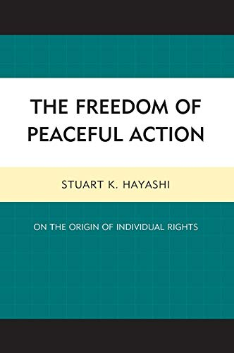 9780739186664: The Freedom of Peaceful Action: On the Origin of Individual Rights