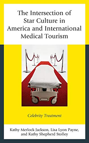 9780739186879: The Intersection of Star Culture in America and International Medical Tourism: Celebrity Treatment