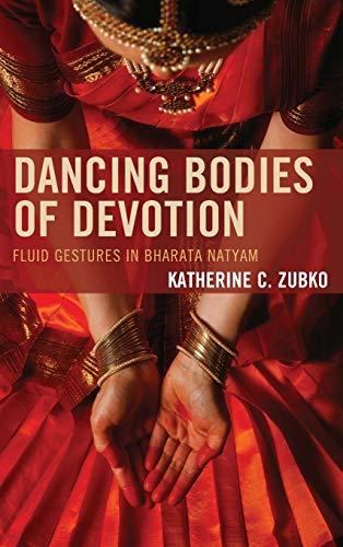 Dancing Bodies of Devotion: Fluid Gestures in Bharata Natyam (Hardback): Katherine C. Zubko