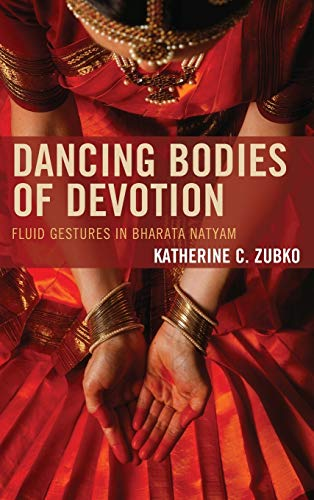 9780739187289: Dancing Bodies of Devotion: Fluid Gestures in Bharata Natyam (Studies in Body and Religion)