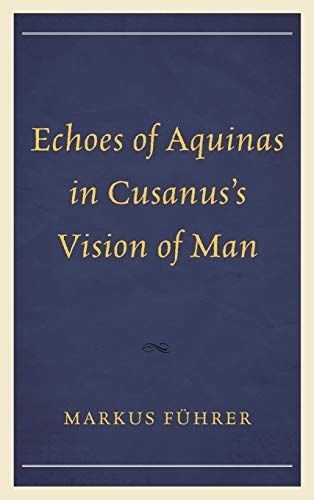 9780739187401: Echoes of Aquinas in Cusanus's Vision of Man