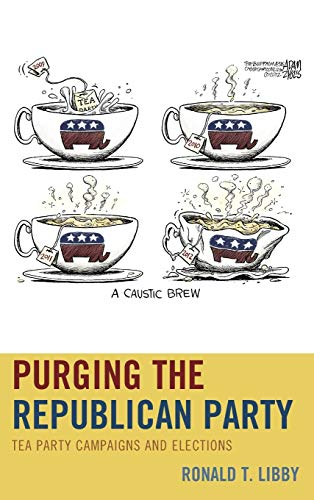 9780739187630: Purging the Republican Party: Tea Party Campaigns and Elections