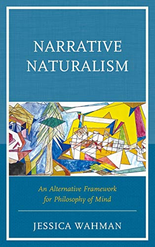 9780739187975: Narrative Naturalism: An Alternative Framework for Philosophy of Mind