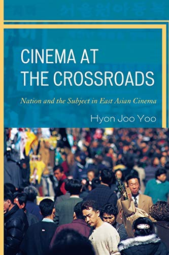 9780739188156: Cinema at the Crossroads: Nation and the Subject in East Asian Cinema