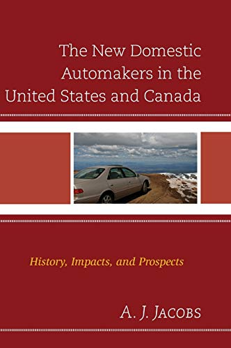 9780739188255: The New Domestic Automakers in the United States and Canada: History, Impacts, and Prospects (Comparative International Development)