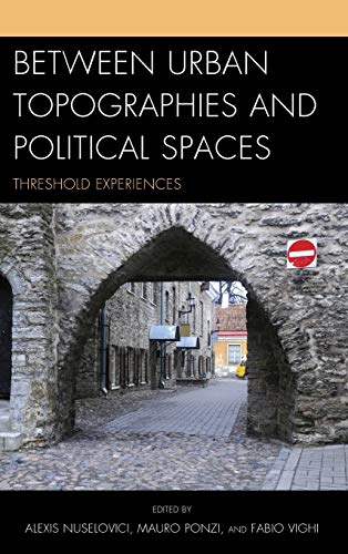 9780739188354: Between Urban Topographies and Political Spaces: Threshold Experiences