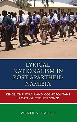 Lyrical Nationalism in Post-Apartheid Namibia: Kings, Christians, and Cosmopolitans in Catholic ...
