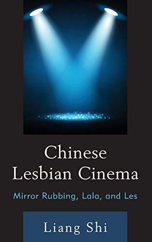 9780739188477: Chinese Lesbian Cinema: Mirror Rubbing, Lala, and Les