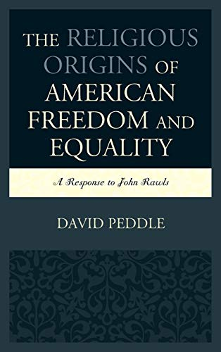 9780739189160: The Religious Origins of American Freedom and Equality: A Response to John Rawls